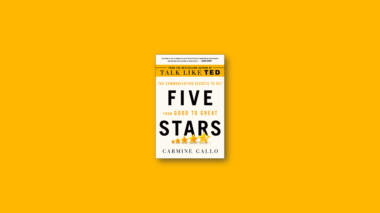 Summary: Five Stars: The Communication Secrets to Get From Good to Great by Carmine Gallo