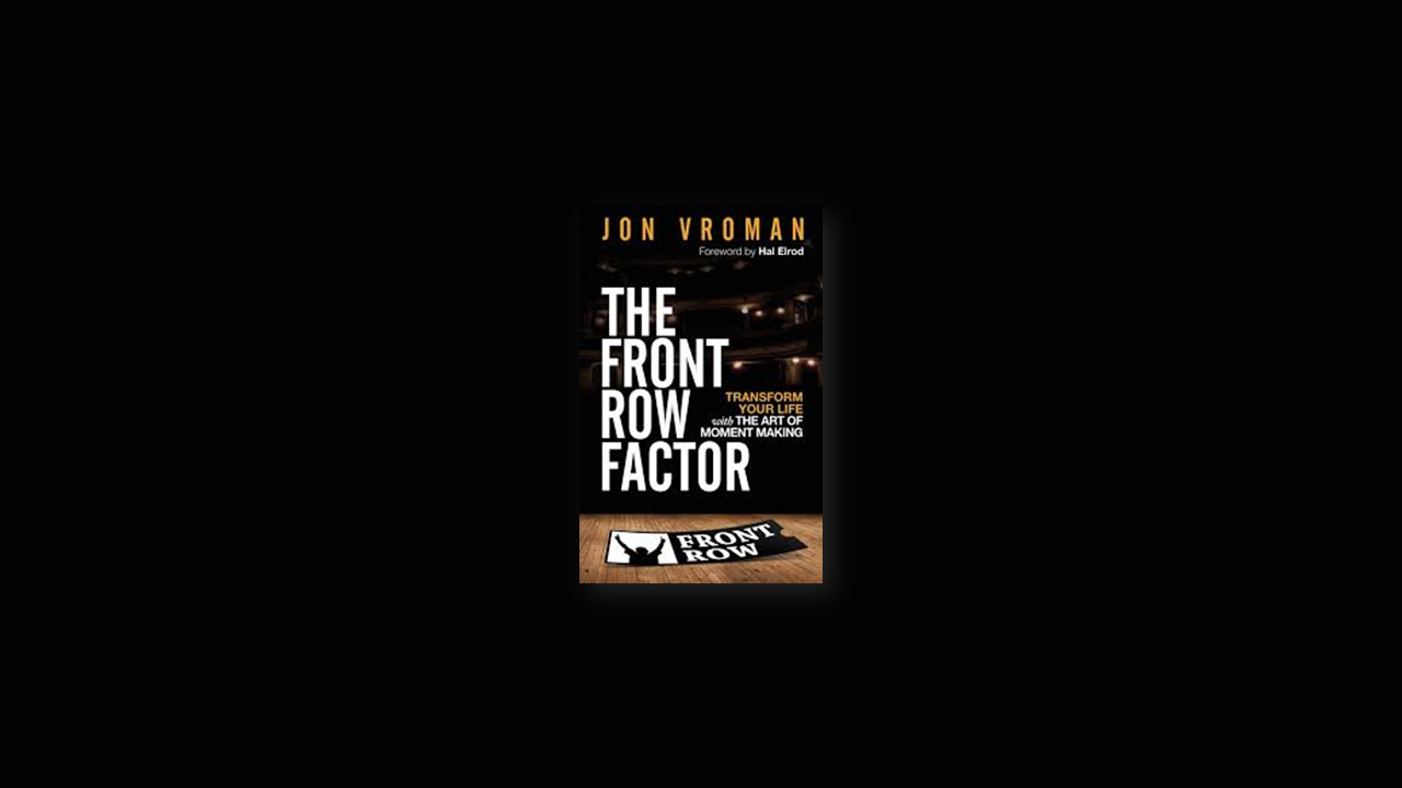 Summary: The Front Row Factor: Transform Your Life with the Art of Moment Making by Jon Vronman