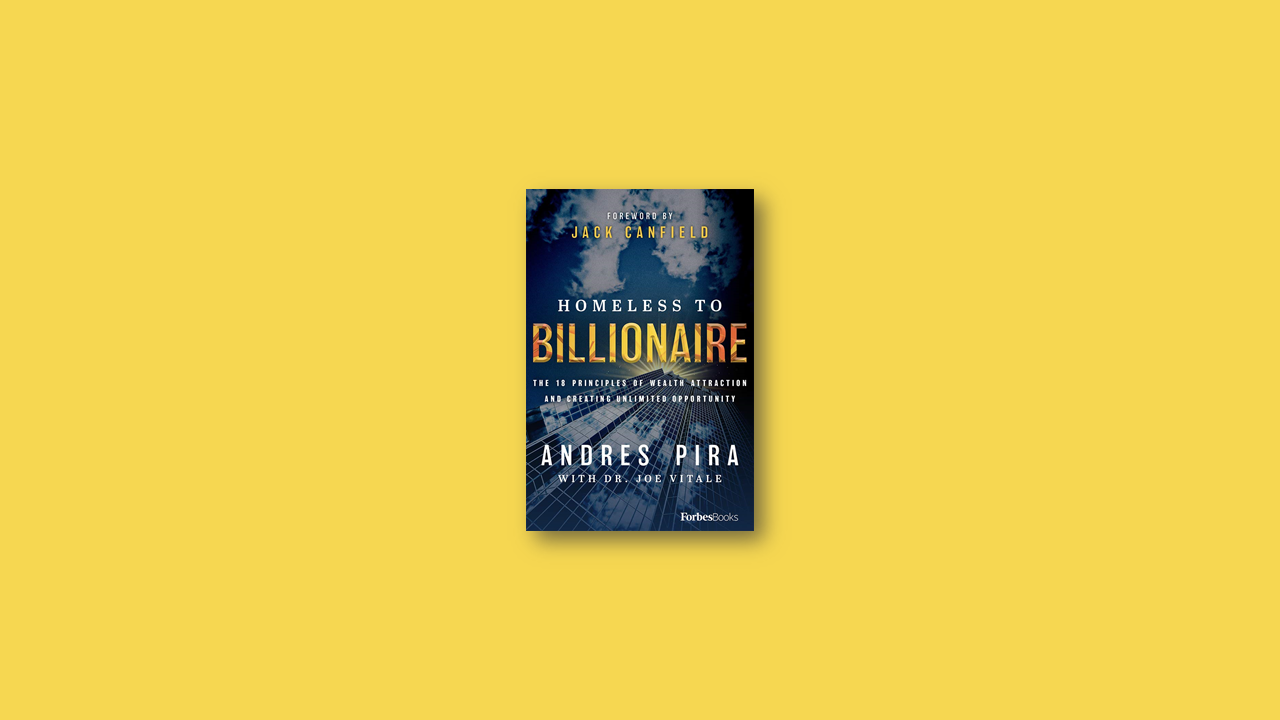 Summary: Homeless to Billionaire: The 18 Principles of Wealth Attraction and Creating Unlimited Opportunity by Andres Pira