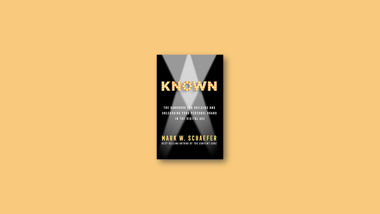 Summary: KNOWN: The Handbook for Building and Unleashing Your Personal Brand in the Digital Age by Mark W. Schaefer