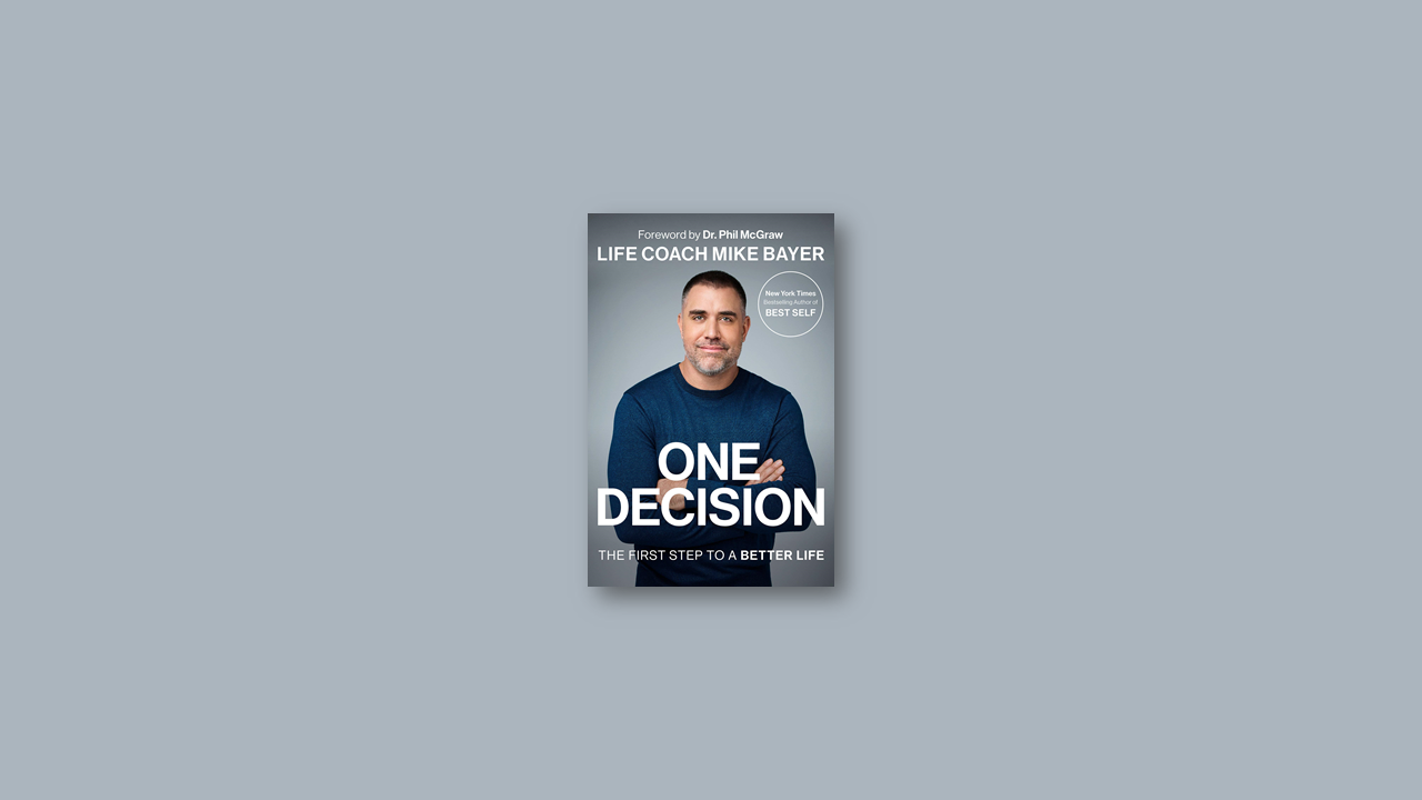 Summary: One Decision: The First Step to a Better Life by Mike Bayer