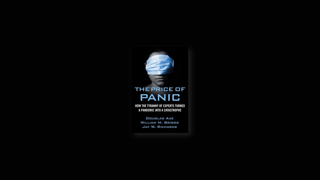 Summary: The Price of Panic: How the Tyranny of Experts Turned a Pandemic Into a Catastrophe by Douglas Axe, Jay W. Richards, and William M. Briggs