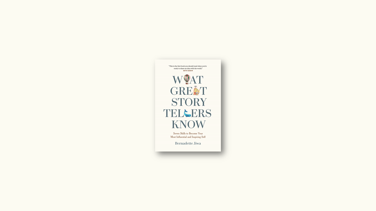 Summary: What Great Storytellers Know: Seven Skills to Become Your Most Influential and Inspiring Self by Bernadette Jiwa