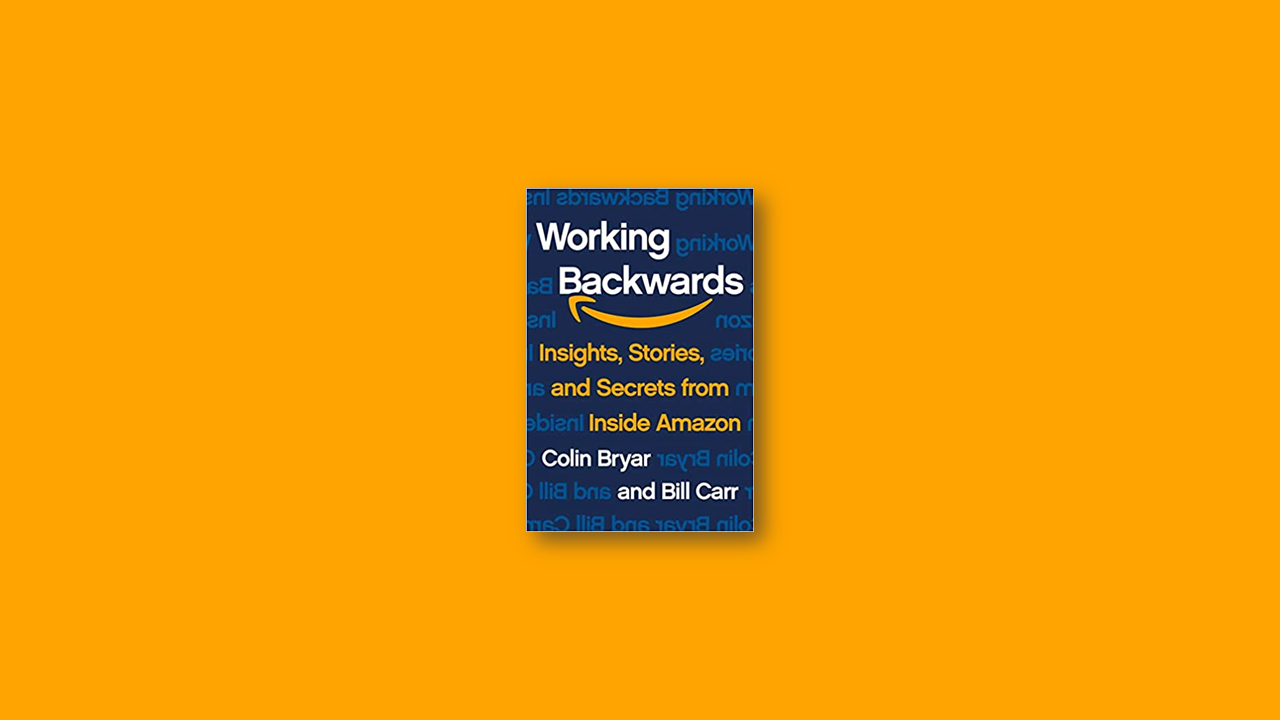 Summary: Working Backwards By Colin Bryar