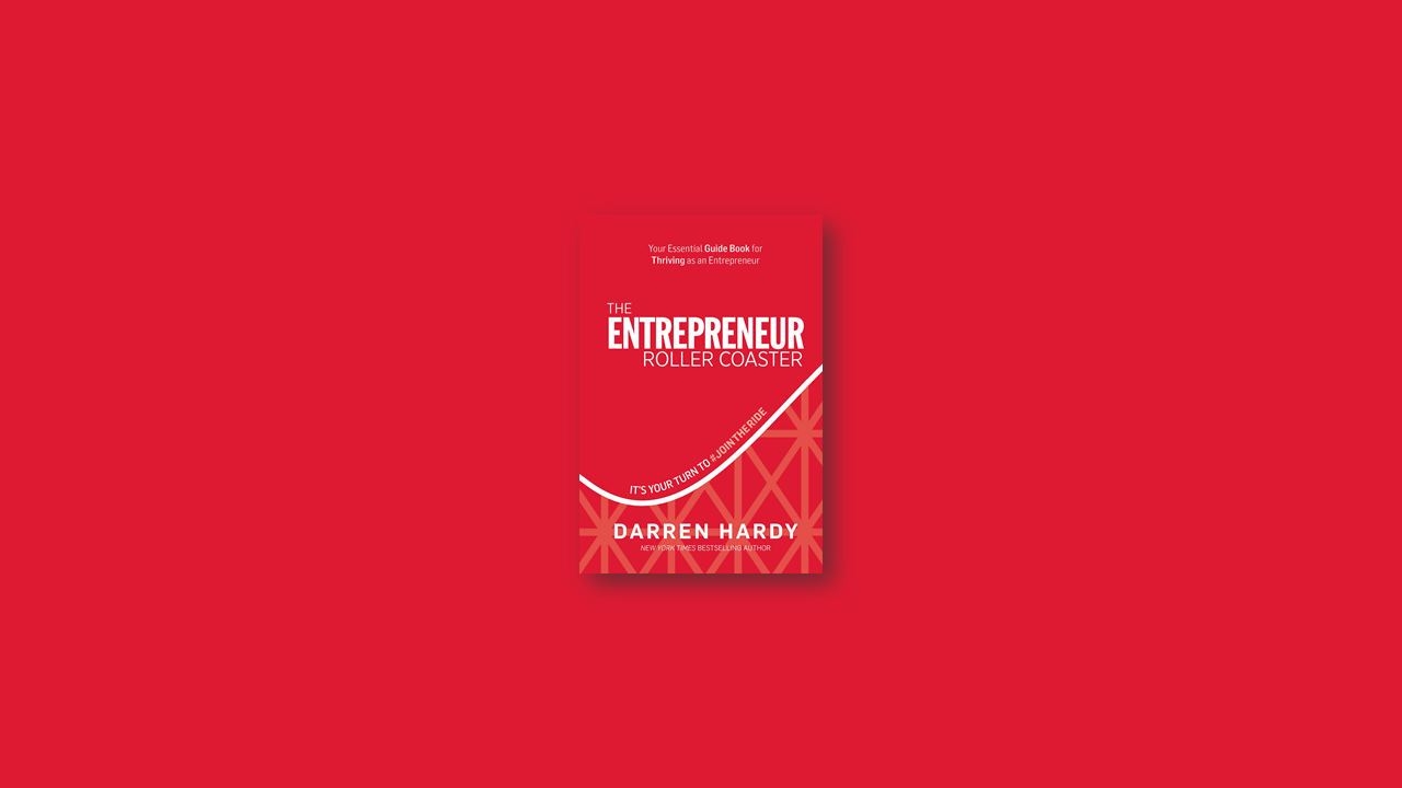 Summary: The Entrepreneur Roller Coaster By Darren Hardy