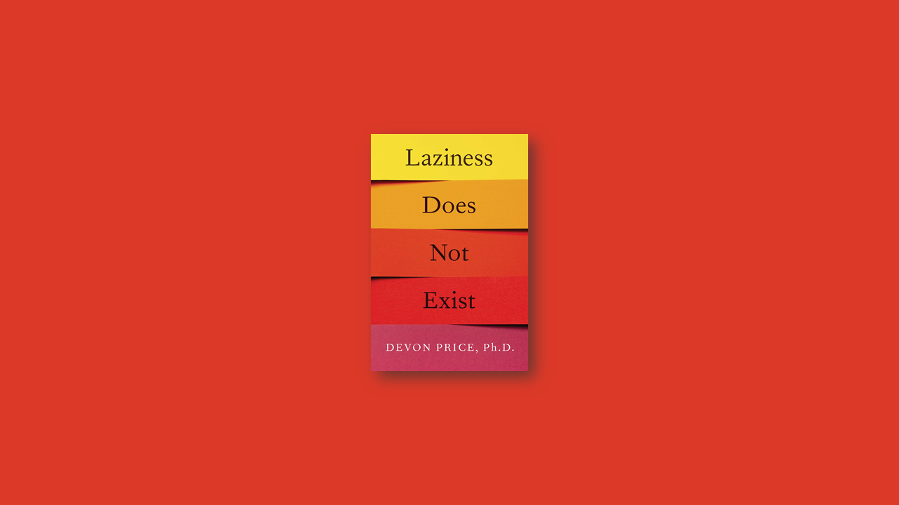 Summary: Laziness Does Not Exist By Devon Price