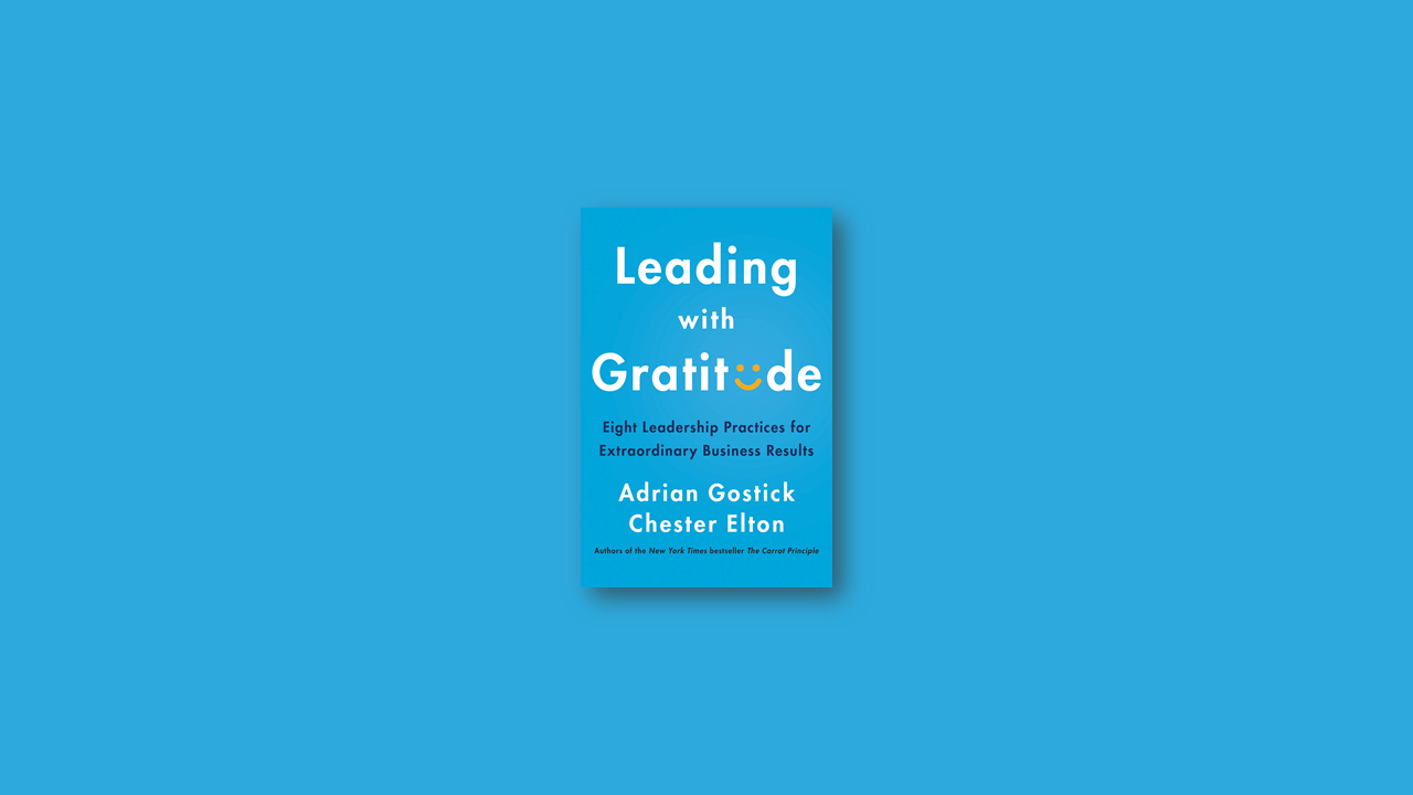 Summary: Leading With Gratitude by Adrian Gostick