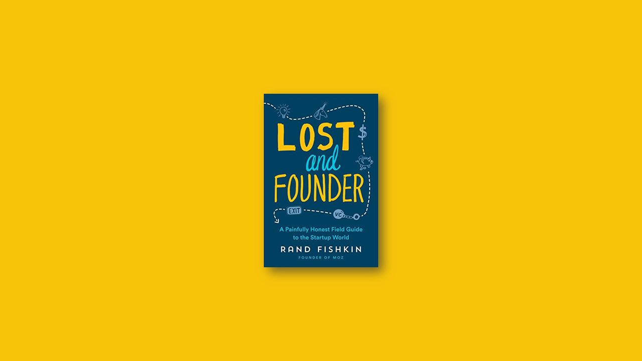 Summary Continued: Lost and Founder By Rand Fishkin