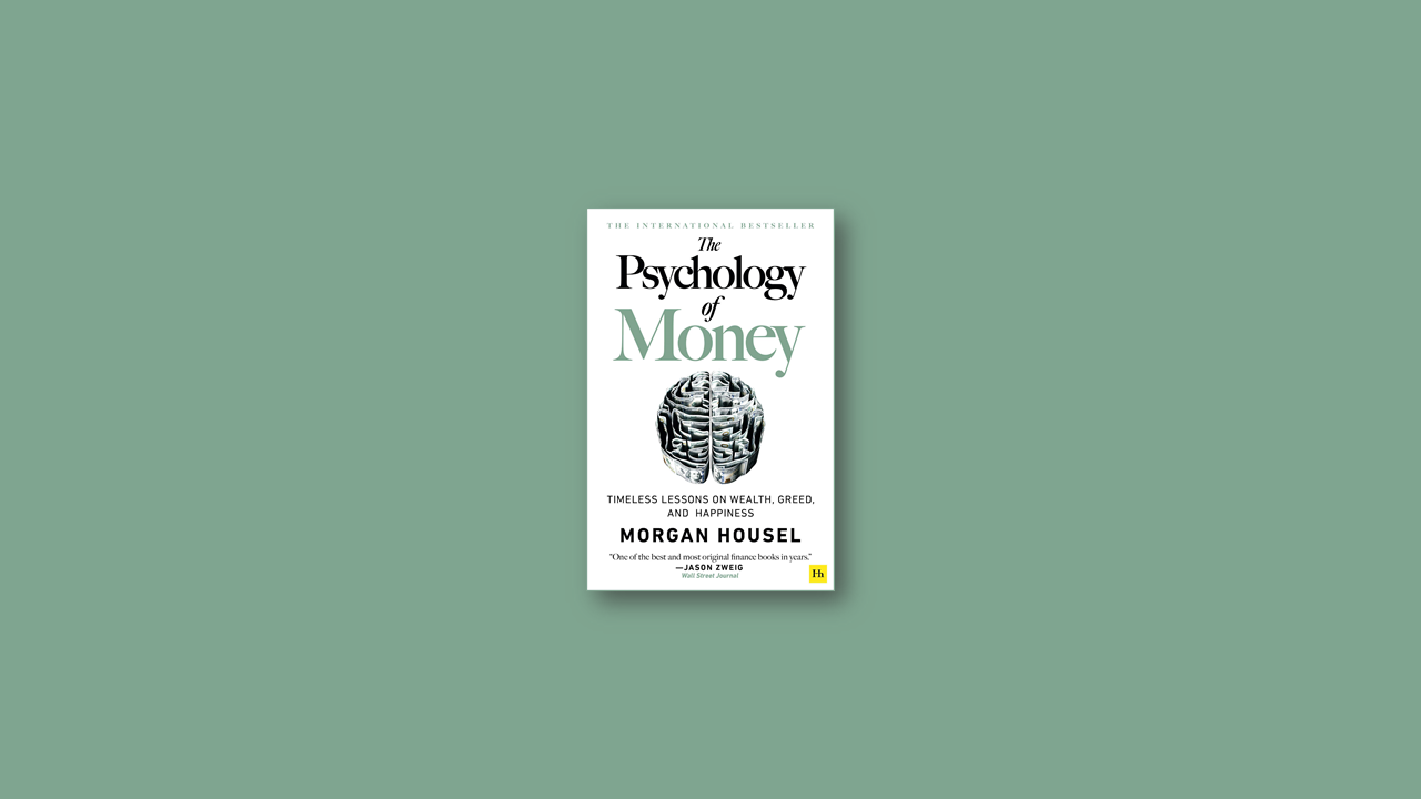 Summary: The Psychology of Money By Morgan Housel
