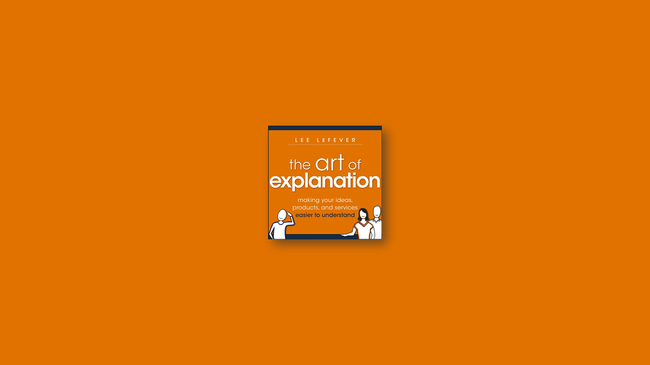 Summary: The Art of Explanation by Lee LeFever