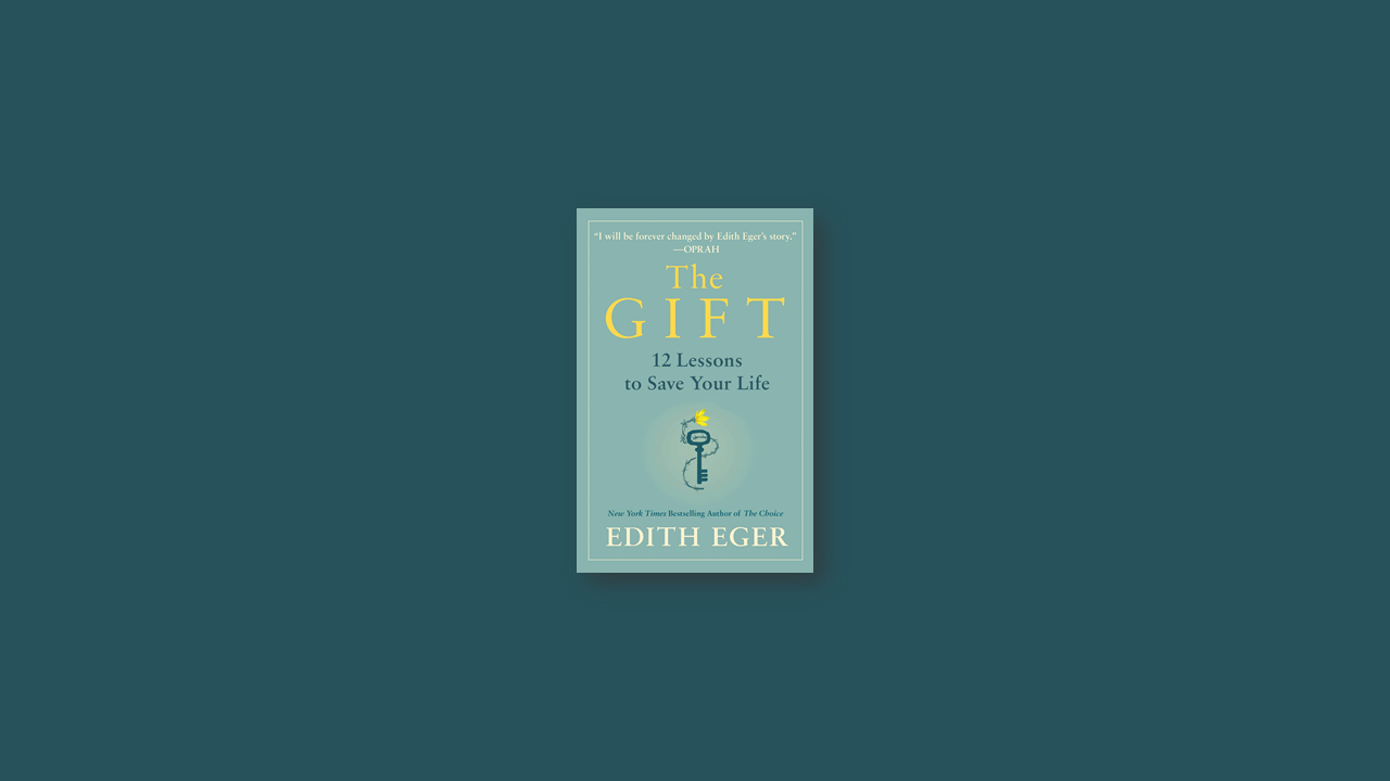 Summary: Gift: 12 Lessons to Save Your Life By Edith Eger