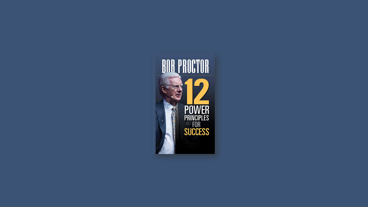 Summary: 12 Power Principles for Success By Bob Proctor