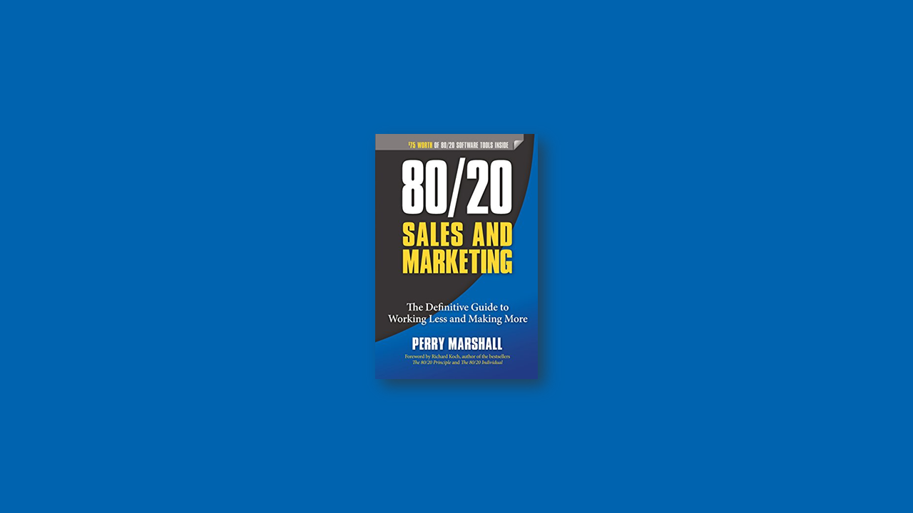 Summary: 80/20 Sales and Marketing By Perry Marshall