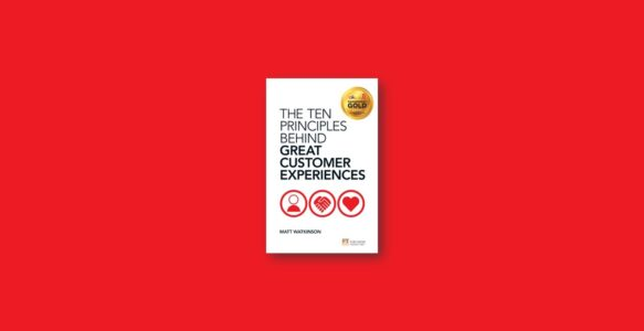 Summary: The Ten Principles Behind Great Customer Experiences by Matt Watkinson