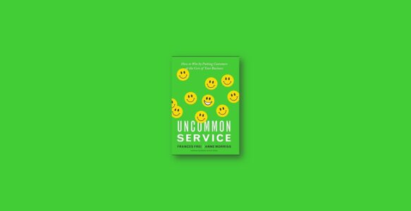 Summary: Uncommon Service by Anne Morriss, Frances Frei