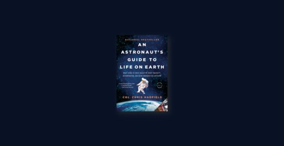 Summary: An Astronaut's Guide to Life on Earth By Chris Hadfield
