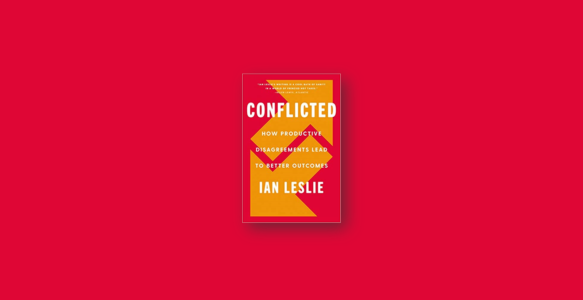 Summary: Conflicted By Ian Leslie