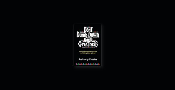Summary: Don't Dumb Down Your Greatness By Anthony Frasier