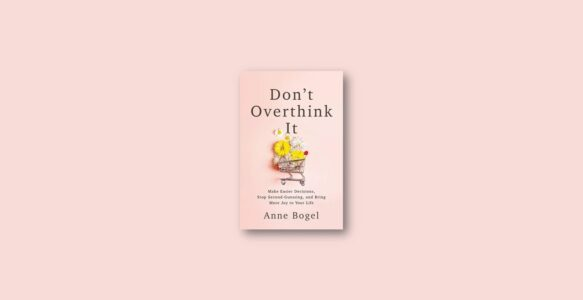 Summary: Don't Overthink It By Anne Bogel