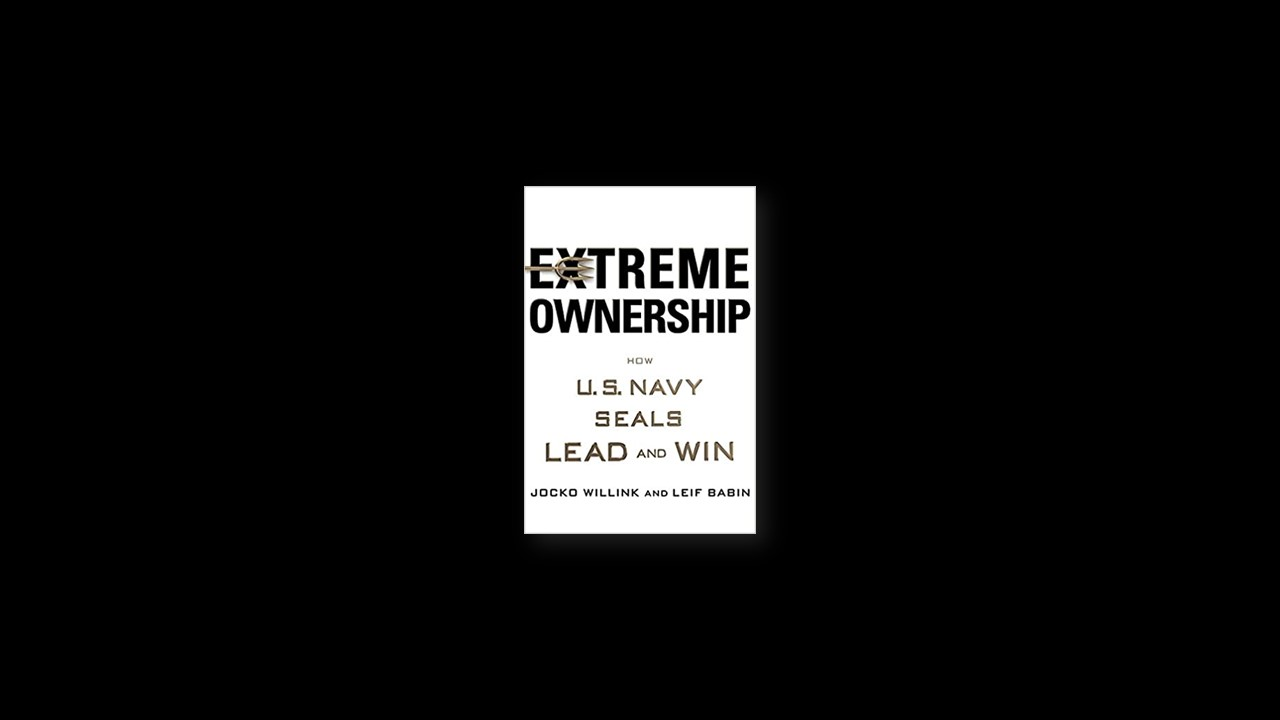 Summary: Extreme Ownership by Jock Willink and Leif Babin