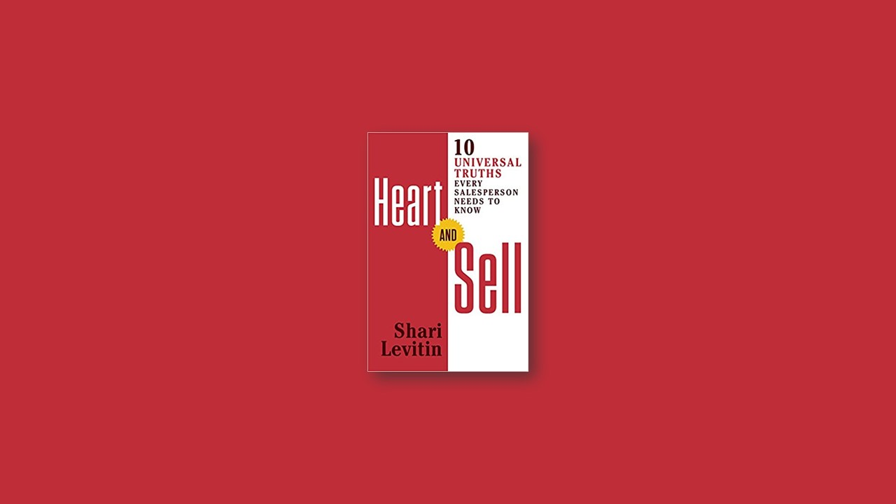 Summary: Heart and Sell 10 Universal Truths Every Salesperson Needs to Know by Shari Levitin