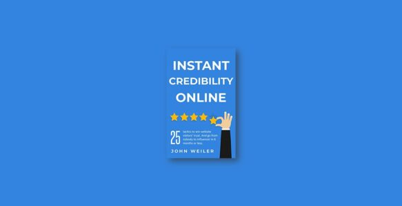 Summary: Instant Credibility Online By John Weiler