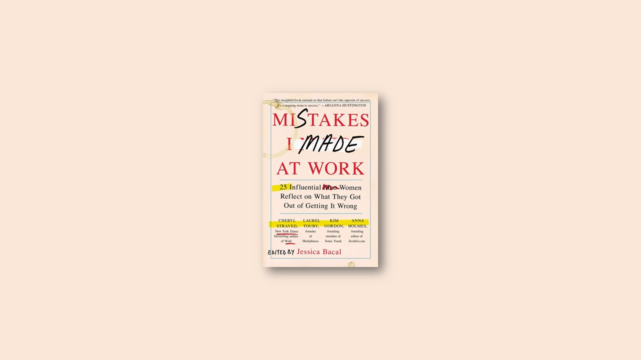 Summary: Mistakes I Made at Work By Jessica Bacal