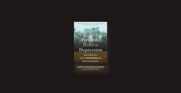Summary: Perfectly Hidden Depression By Margaret Robinson Rutherford