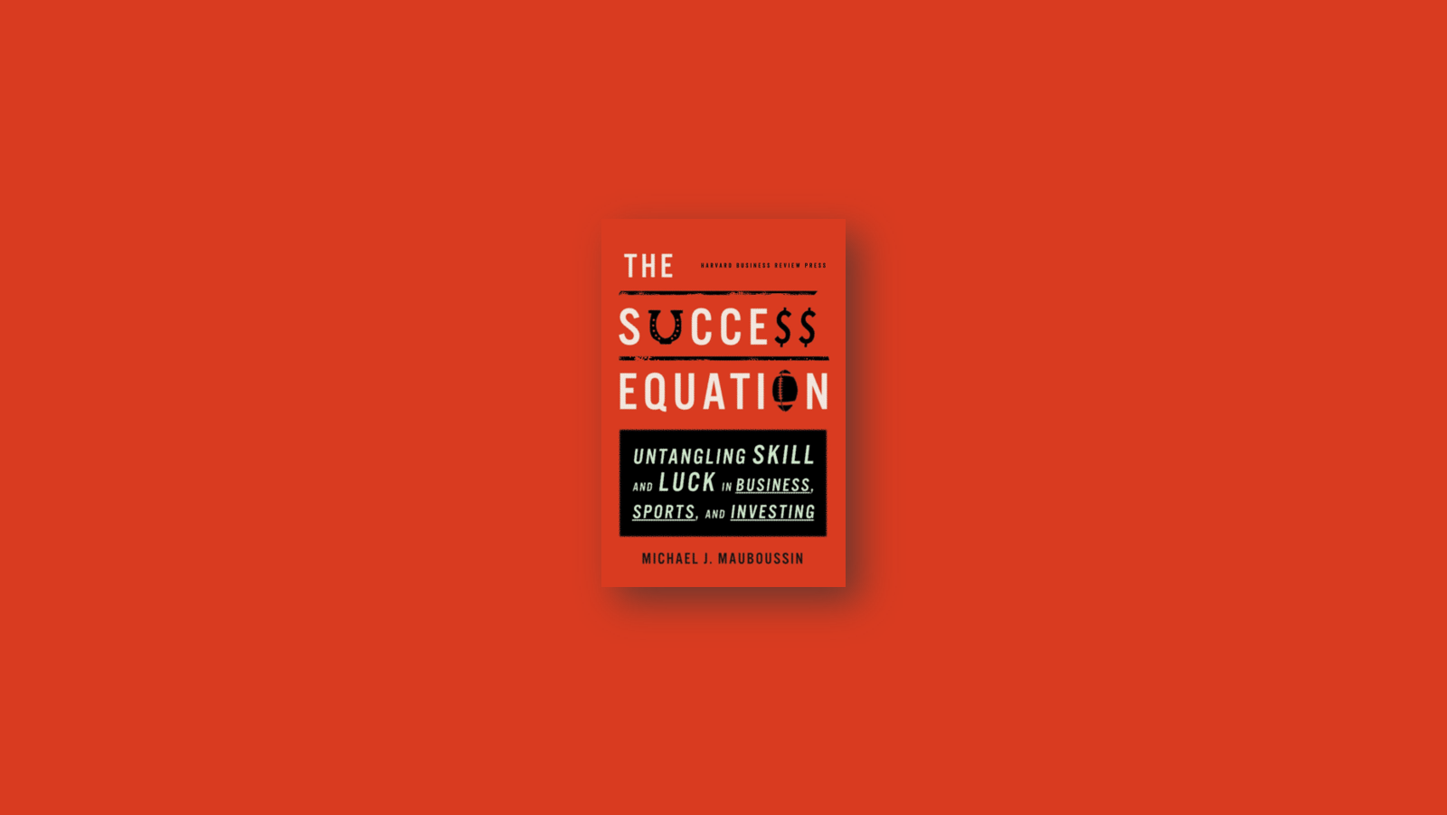 Summary: The Success Equation By Michael Mauboussin