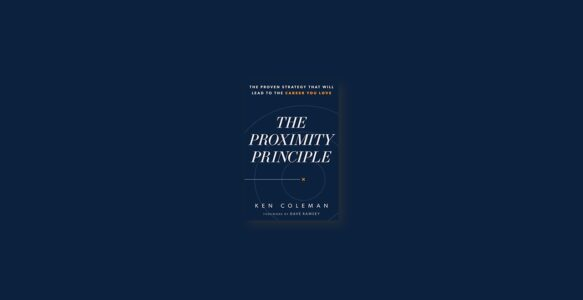 Summary: The Proximity Principle By Ken Coleman