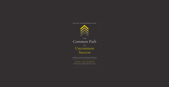 Summary: The Common Path to Uncommon Success By John Lee Dumas