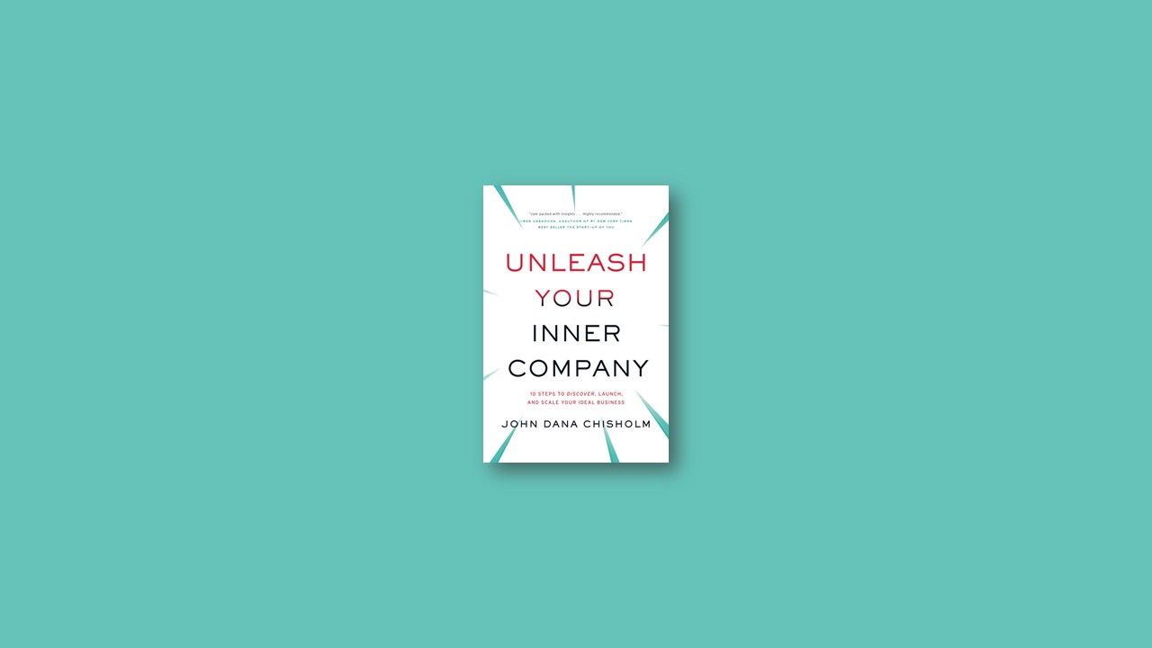 Summary: Unleash Your Inner Company By John Chisholm
