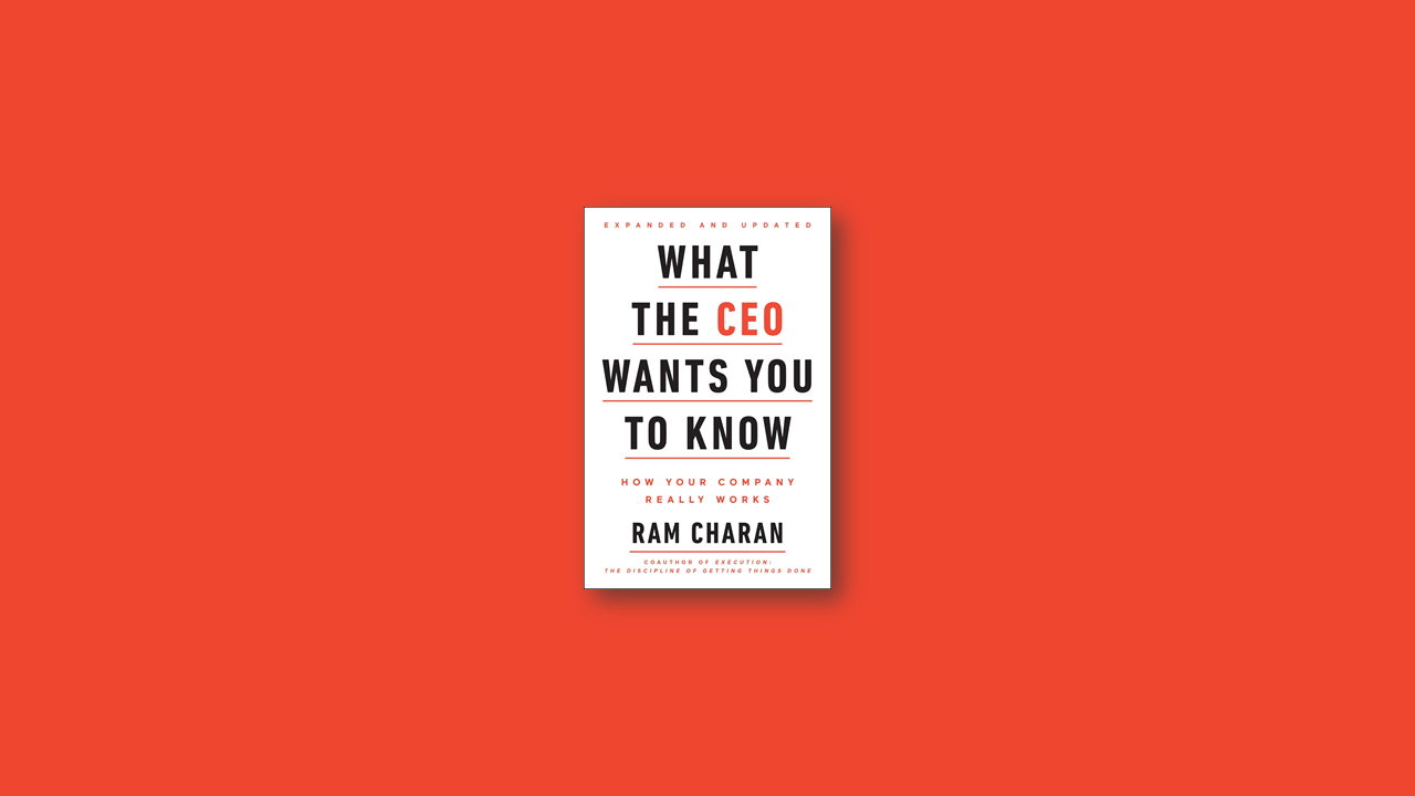 Summary: What the CEO Wants You to Know By Ram Charan