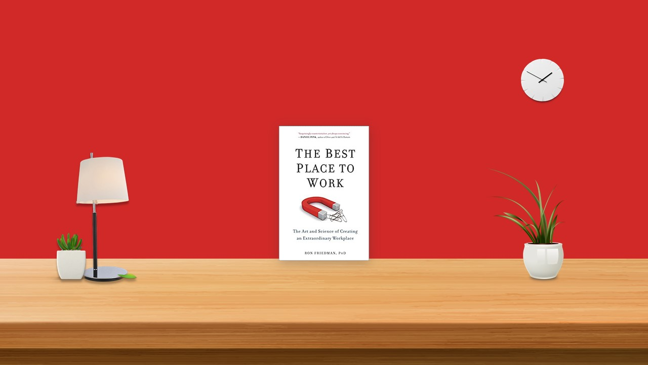 Summary: The Best Place to Work By Ron Friedman