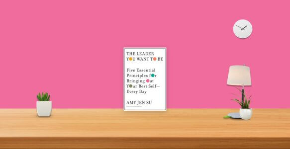 Summary: The Leader You Want To Be By Amy Jen Su