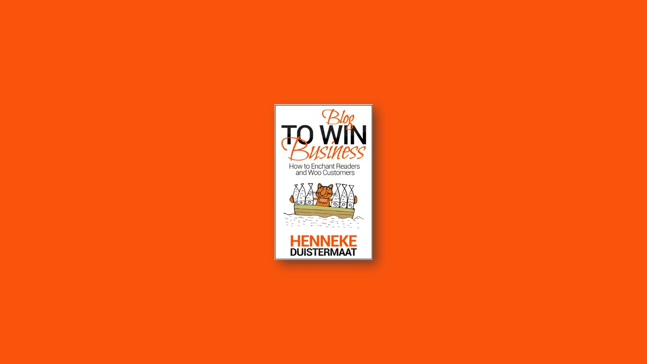 Summary: Blog to Win Business By Henneke Duistermaat