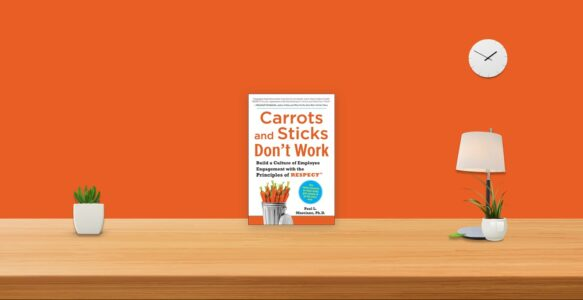 Summary: Carrots and Sticks Don't Work By Paul L. Marciano