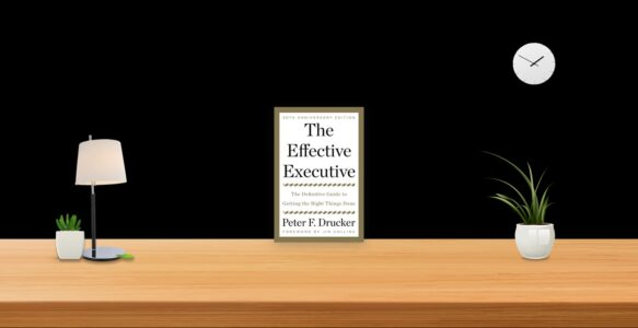 Summary: The Effective Executive By Peter Drucker