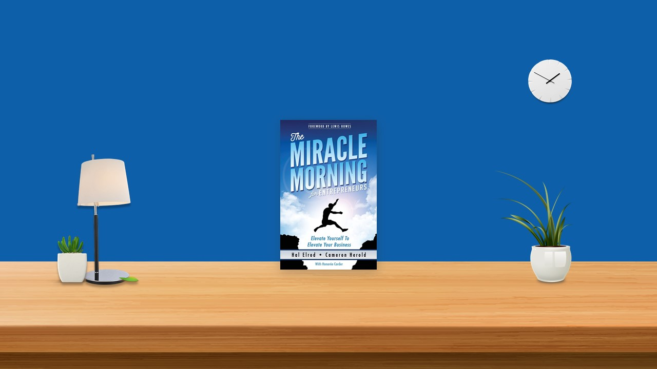 Summary: The Miracle Morning for Entrepreneurs By Hal Elrod