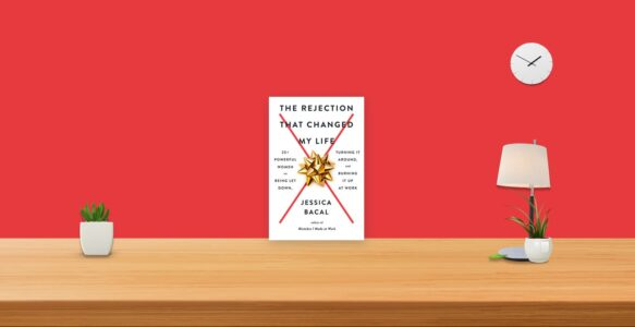 Summary: The Rejection That Changed My Life By Jessica Bacal