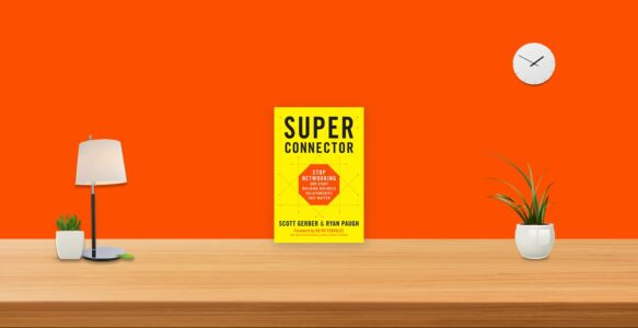 Summary: Super Connector By Scott Gerber