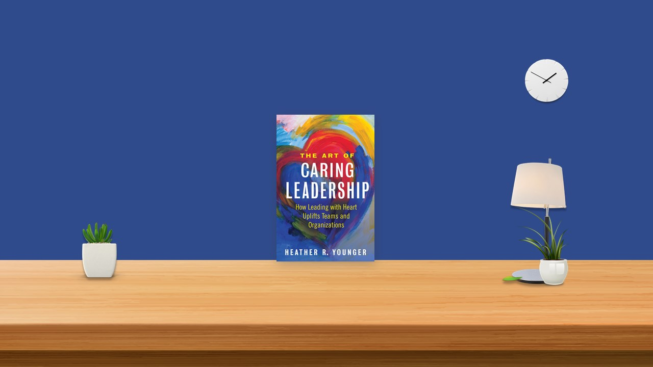 Summary: The Art of Caring Leadership By Heather R. Younger