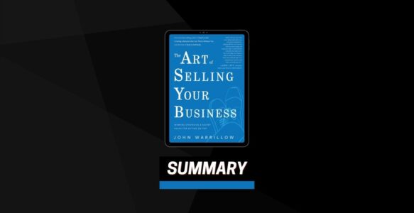 Summary: The Art of Selling Your Business By John Warrillow