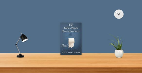 Summary: The Toilet Paper Entrepreneur By Mike Michalowicz