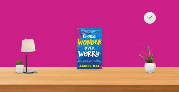 Summary: Choose Wonder Over Worry By Amber Rae