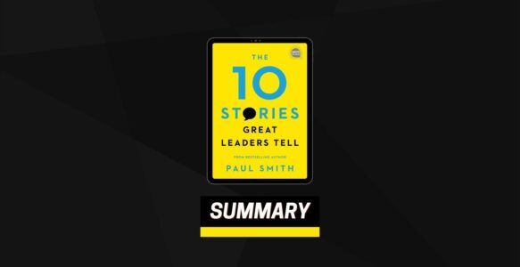 Summary: The 10 Stories Great Leaders Tell By Paul Smith
