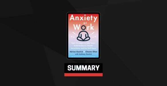 Summary: Anxiety at Work By Adrian Gostick