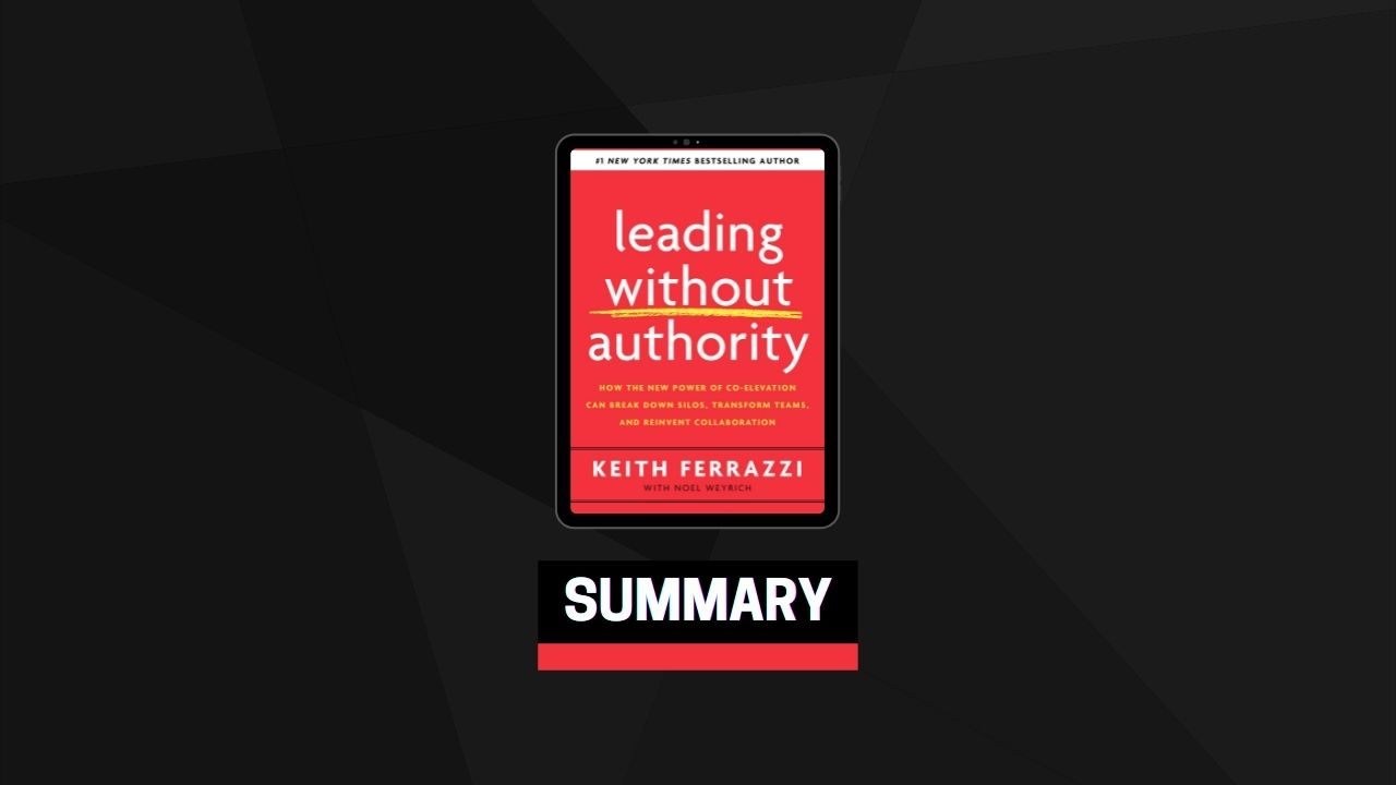 Summary: Leading Without Authority By Keith Ferrazzi
