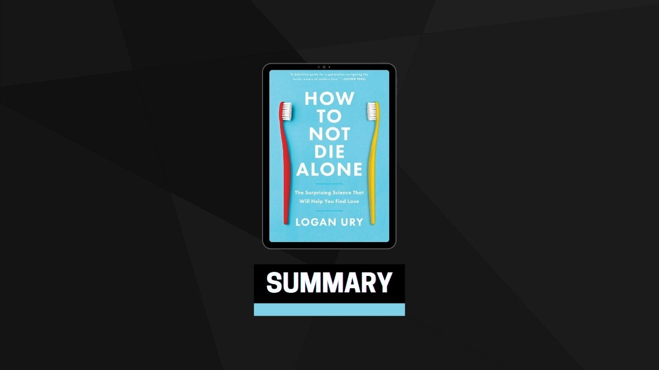 Summary: How to Not Die Alone By Logan Ury