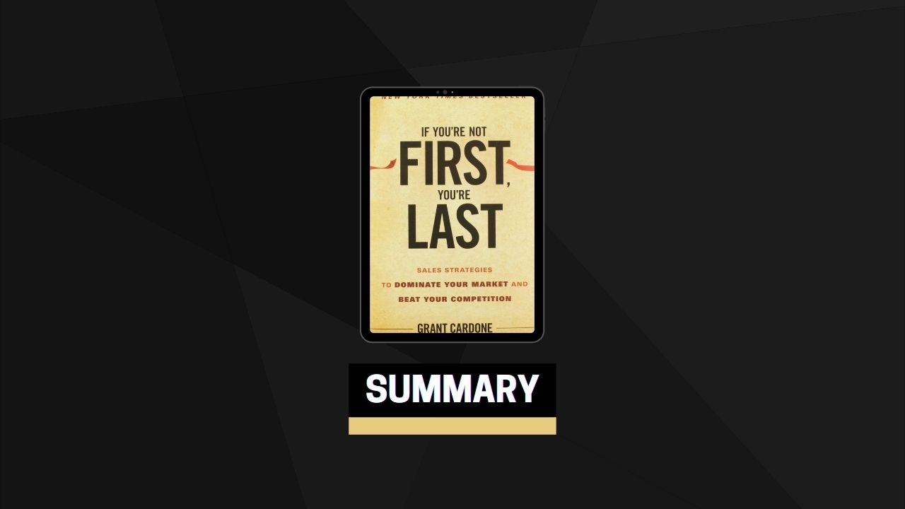 Summary: If You're Not First, You're Last By Grant Cardone